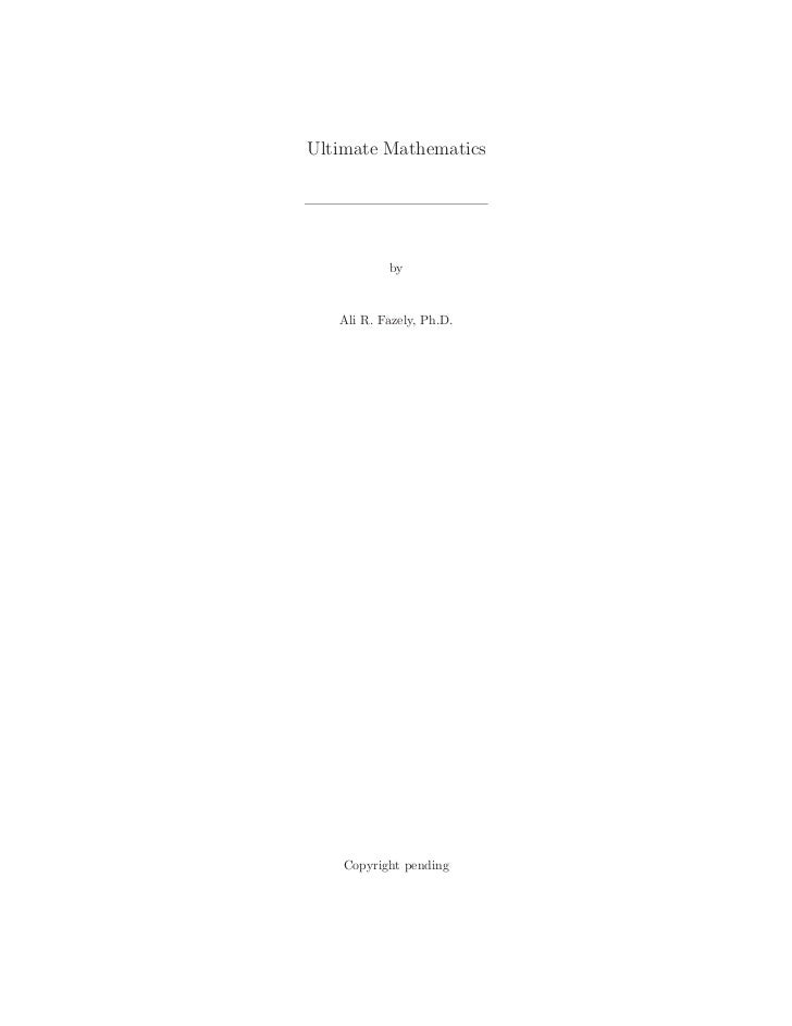 Ultimate Mathematics           by   Ali R. Fazely, Ph.D.    Copyright pending