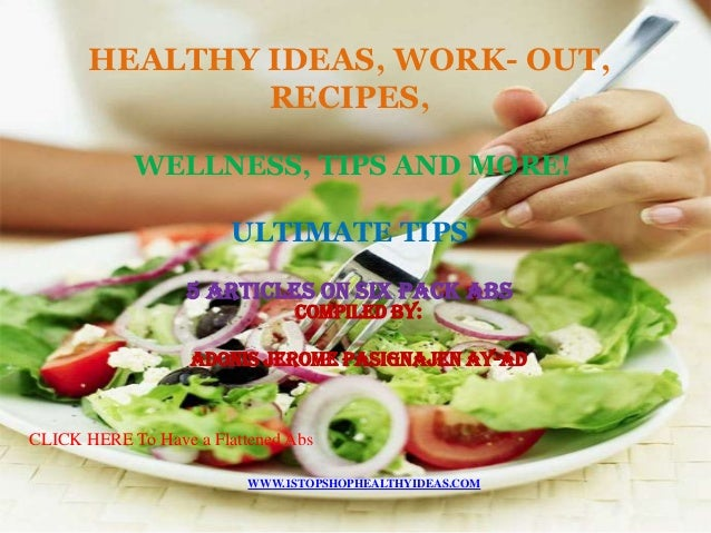 HEALTHY IDEAS, WORK- OUT,               RECIPES,            WELLNESS, TIPS AND MORE!                        ULTIMATE TIPS ...