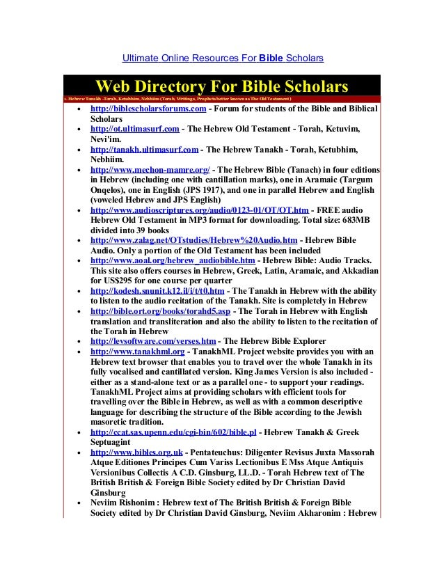 Ultimate Online Resources For Bible Scholars              Web Directory For Bible Scholars1. Hebrew Tanakh -Torah, Ketubhi...