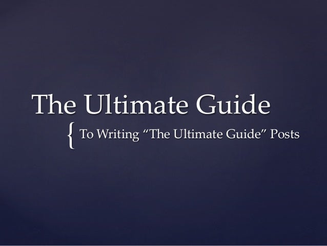 "The Ultimate Guide to Writing ""The Ultimate Guide"" posts"