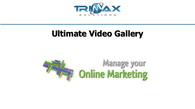 Ultimate video gallery