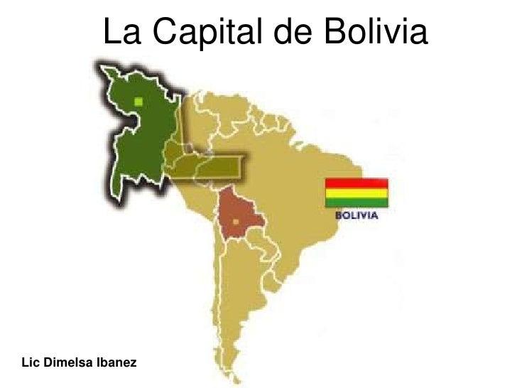 La Capital de Bolivia<br />Lic Dimelsa Ibanez<br />