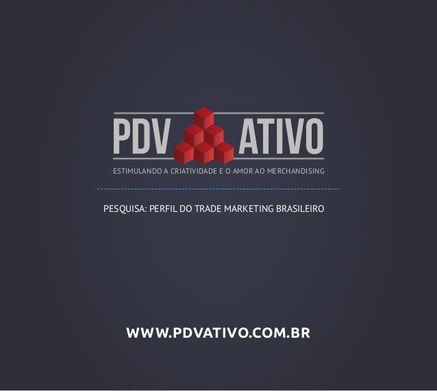 ESTIMULANDO A CRIATIVIDADE E O AMOR AO MERCHANDISING  PESQUISA: PERFIL DO TRADE MARKETING BRASILEIRO  WWW.PDVATIVO.COM.BR