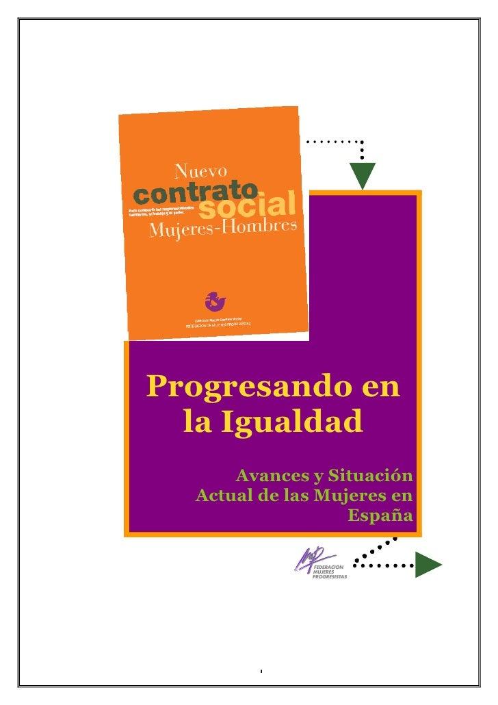 Progresando en la Igualdad Avances y Situación Actual de las Mujeres en España     Progresando en   la Igualdad           ...
