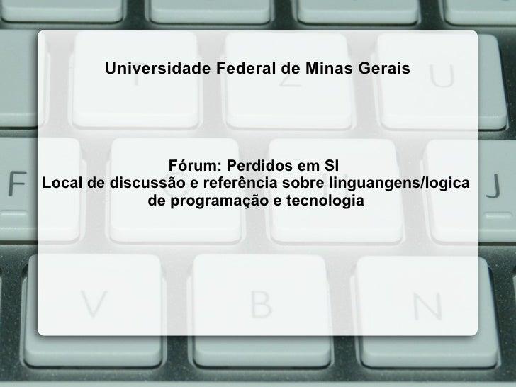 Universidade Federal de Minas Gerais                 Fórum: Perdidos em SILocal de discussão e referência sobre linguangen...