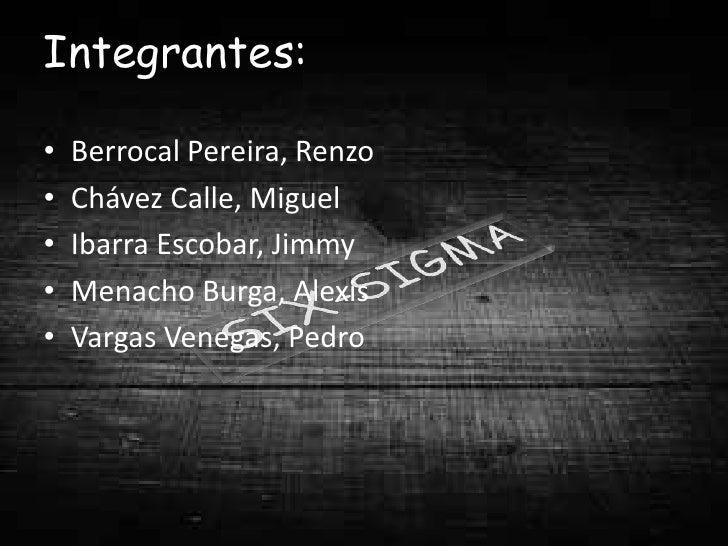 Integrantes:•   Berrocal Pereira, Renzo•   Chávez Calle, Miguel•   Ibarra Escobar, Jimmy•   Menacho Burga, Alexis•   Varga...