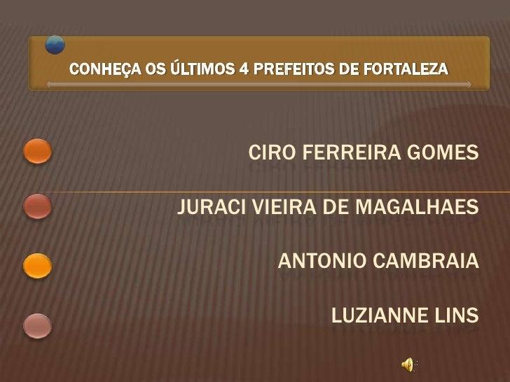 CONHEÇA OS ÚLTIMOS 4 PREFEITOS DE FORTALEZA                         CIRO FERREIRA GOMES              JURACI VIEIRA DE MAGA...