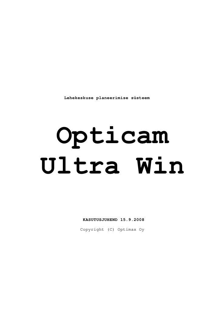 Lehekeskuse planeerimise süsteem      Opticam Ultra Win        KASUTUSJUHEND 15.9.2008        Copyright (C) Optimax Oy