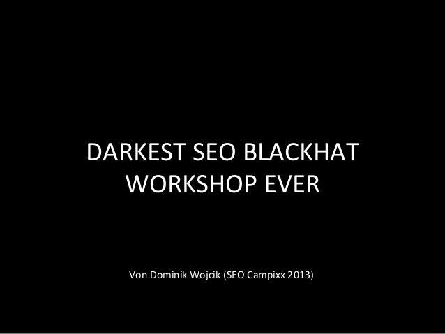 DARKEST SEO BLACKHAT   WORKSHOP EVER                                 Von Dominik Wojcik (SEO Campixx...
