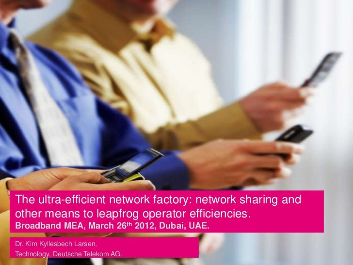 Ultra-efficient network factory: Network sharing and other means to leapfrog operator efficiencies.