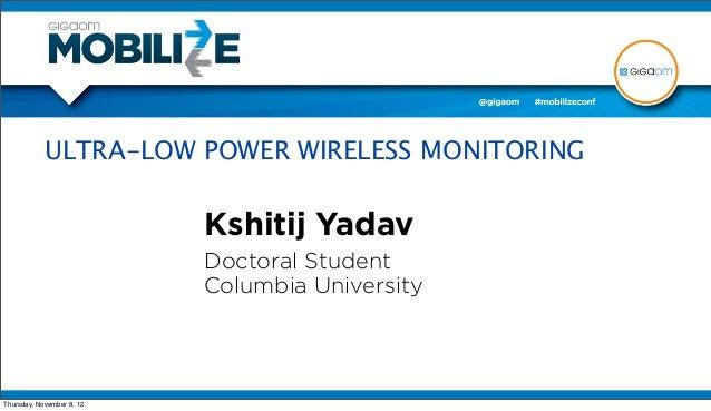 ULTRA-LOW POWER WIRELESS MONITORING                           Kshitij Yadav                           Doctoral Student    ...