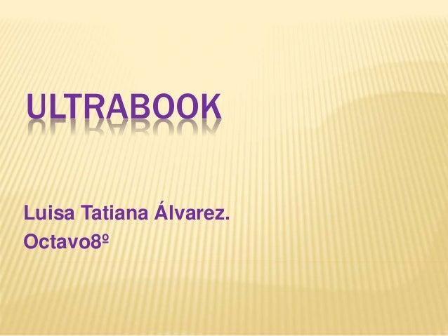 ULTRABOOK  Luisa Tatiana Álvarez.  Octavo8º