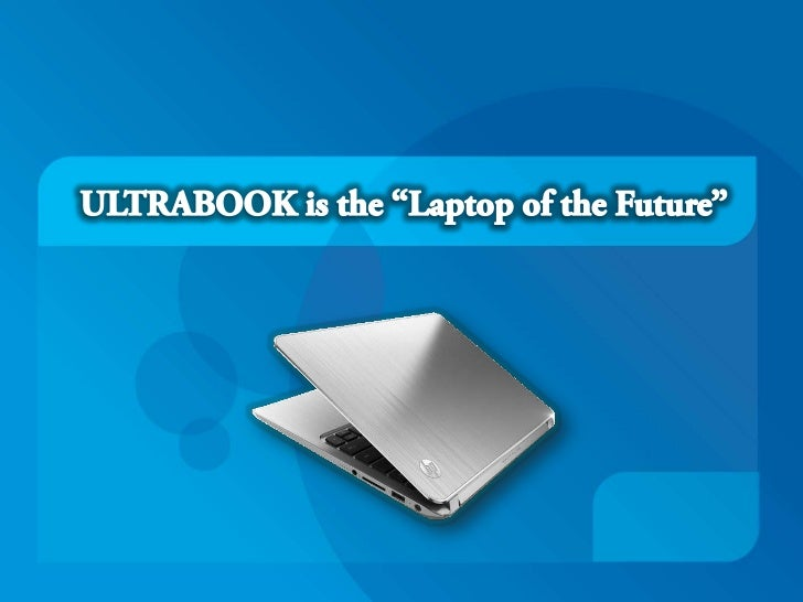 Ultrabook is the laptop of the future