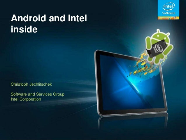 Android and IntelinsideChristoph JechlitschekSoftware and Services GroupIntel Corporation