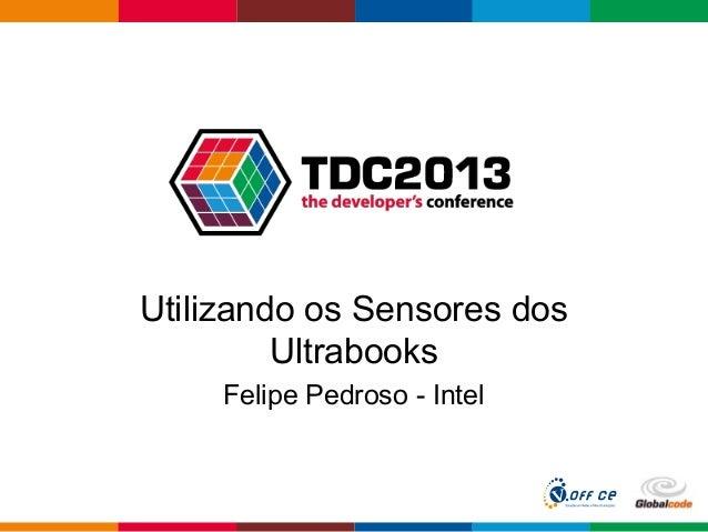Globalcode – Open4education Utilizando os Sensores dos Ultrabooks Felipe Pedroso - Intel