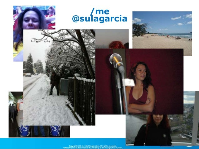 /me          @sulagarcia      Copyright© 2012, Intel Corporation. All rights reserved.*Other brands and names are the prop...