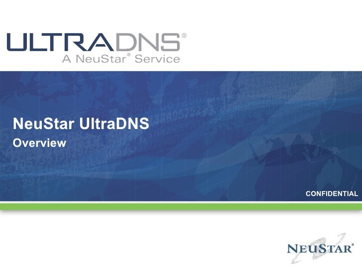NeuStar UltraDNS Overview CONFIDENTIAL