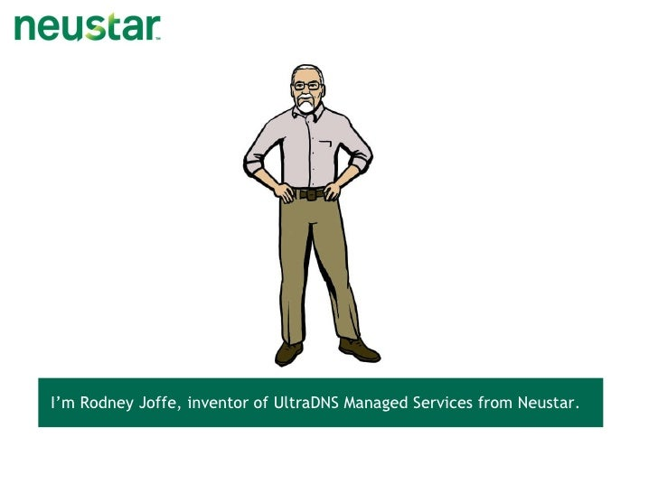 I'm Rodney Joffe, inventor of UltraDNS Managed Services from Neustar.