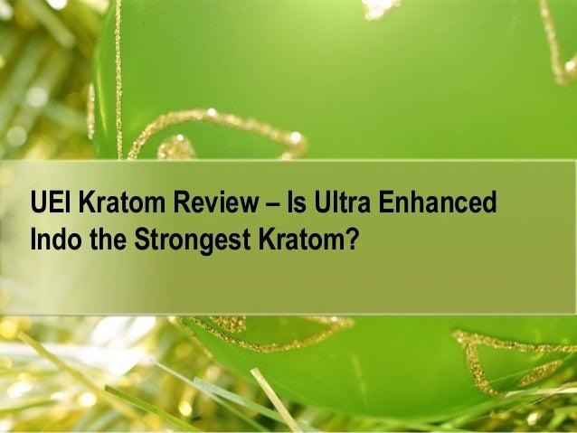 UEI Kratom Review – Is Ultra Enhanced Indo the Strongest Kratom?