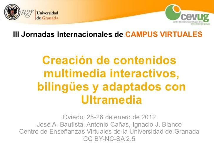 Creación de contenidos multimedia interactivos, bilingües y adaptados con Ultramedia Oviedo, 25-26 de enero de 2012 José A...