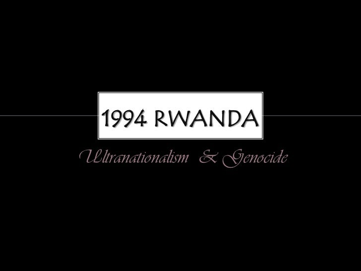 1994 RWANDA<br />Ultranationalism & Genocide<br />