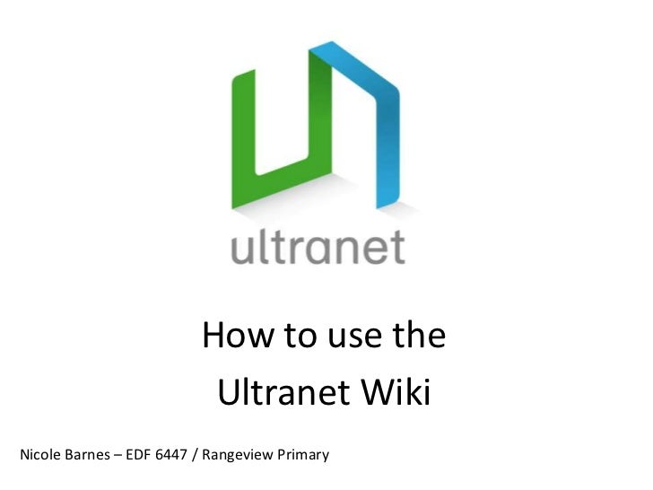 How to use the <br />Ultranet Wiki<br />Nicole Barnes – EDF 6447 / Rangeview Primary<br />
