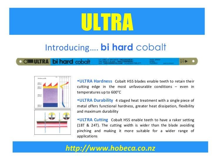 http://www.hobeca.co.nz <ul><li>ULTRA Hardness  Cobalt HSS blades enable teeth to retain their cutting edge in the most un...