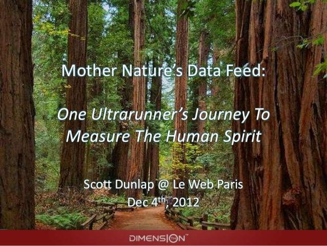 Mother Nature's Data Feed:One Ultrarunner's Journey To Measure The Human Spirit   Scott Dunlap @ Le Web Paris           De...