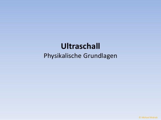 Ultraschall  Physikalische Grundlagen  © Michael Wolrab