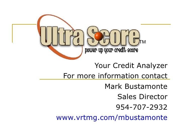 Your Credit Analyzer For more information contact Mark Bustamonte Sales Director 954-707-2932 www.vrtmg.com/mbustamonte TM