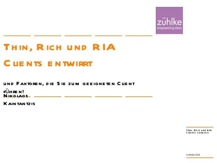 Thin, Rich und RIA Clients entwirrt und Faktoren, die Sie zum geeigneten Client führen! Nikolaos Kaintantzis