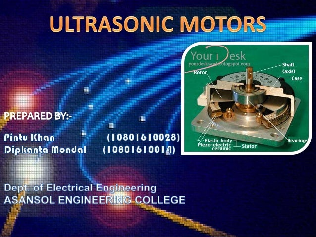 • It has been known for more than 30 years.• The first ultrasonic motor was introduce by v.v  lavrinko in 1965.• An Ultras...