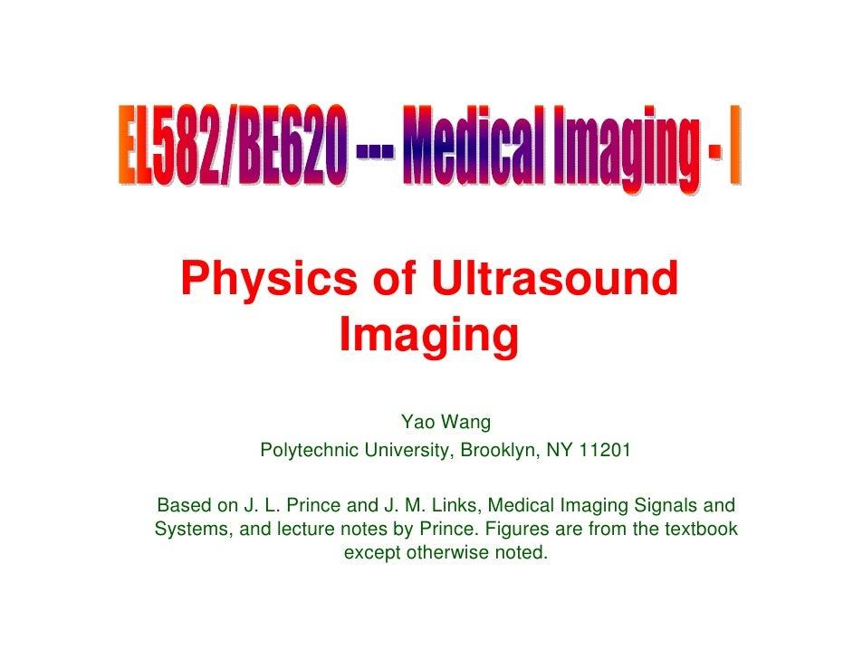 Physics of Ultrasound         Imaging                             Yao Wang             Polytechnic University, Brooklyn, N...