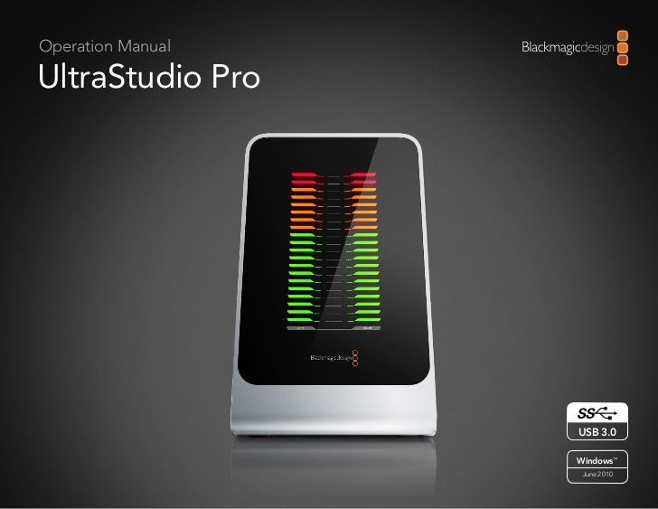 Operation ManualUltraStudio Pro                   USB 3.0                   Windows™                    June 2010