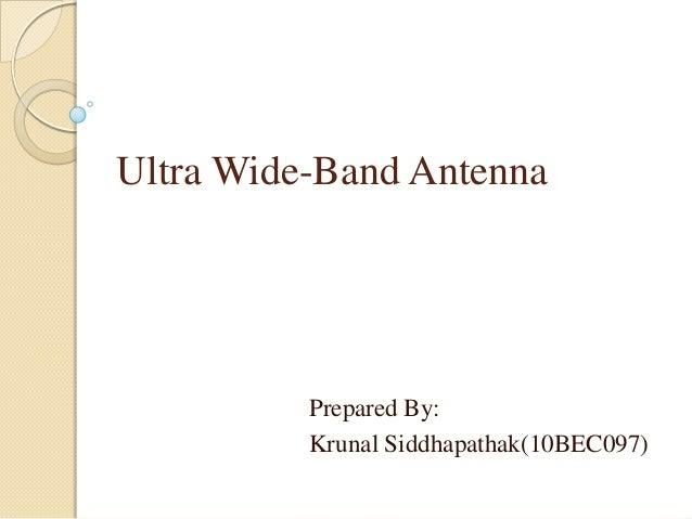 Ultra Wide-Band AntennaPrepared By:Krunal Siddhapathak(10BEC097)
