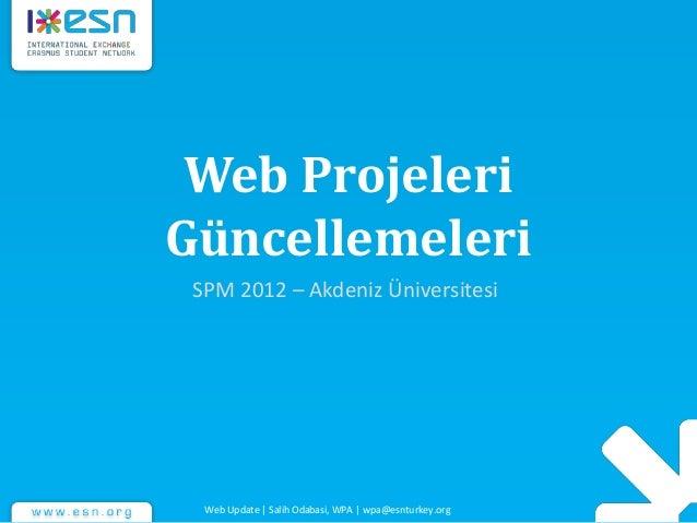 Web Projeleri Güncellemeleri SPM 2012 – Akdeniz Üniversitesi Web Update | Salih Odabasi, WPA | wpa@esnturkey.org