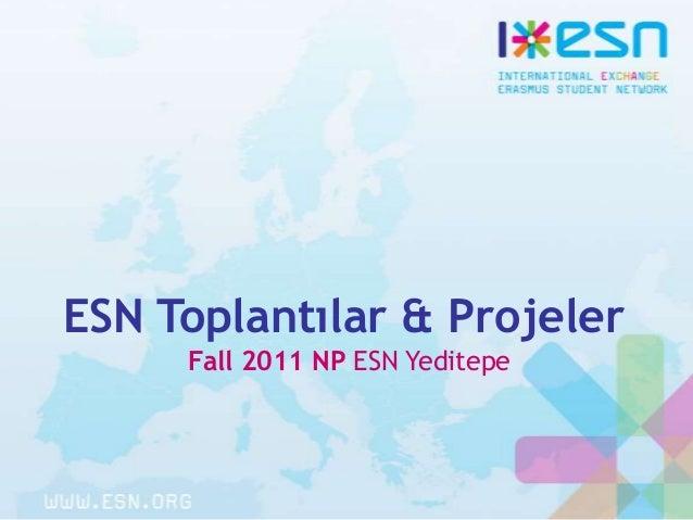 ESN Toplantılar & Projeler Fall 2011 NP ESN Yeditepe