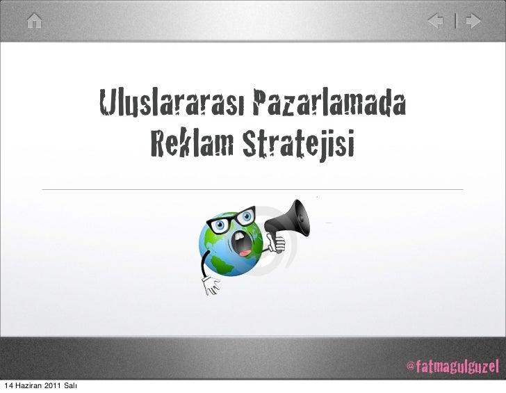 Uluslararası Pazarlamada                           Reklam Stratejisi                                              @fatmagu...