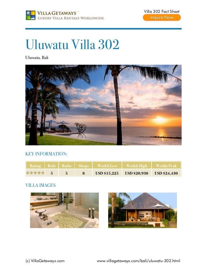 Villa 302 Fact SheetUluwatu Villa 302Uluwatu, BaliKEY INFORMATION:  Rating    Beds    Baths   Sleeps   Weekly Low     Week...