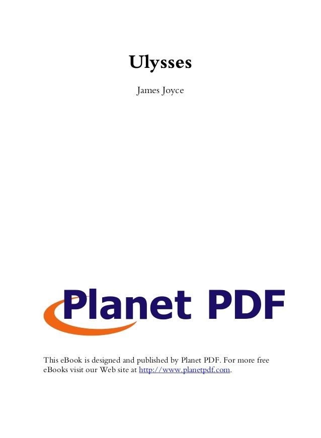 Ulysses                          James JoyceThis eBook is designed and published by Planet PDF. For more freeeBooks visit ...