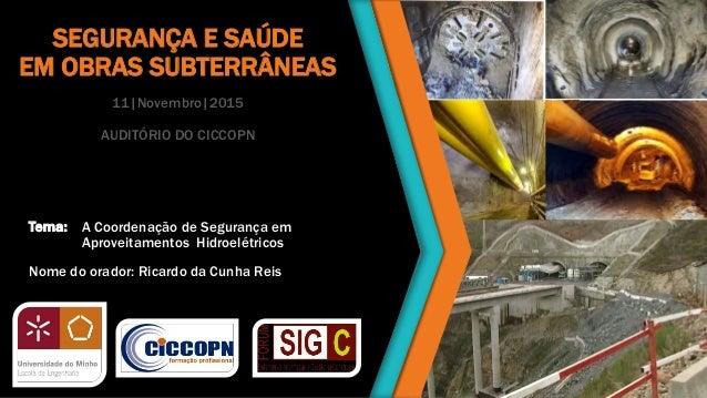 SEGURANÇA E SAÚDE EM OBRAS SUBTERRÂNEAS 11|Novembro|2015 AUDITÓRIO DO CICCOPN Tema: A Coordenação de Segurança em Aproveit...