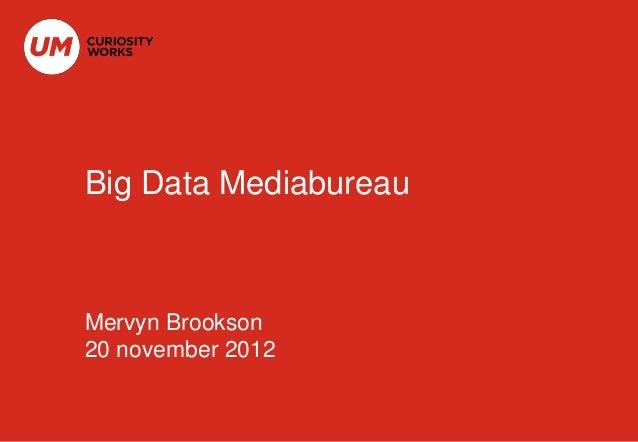Big Data MediabureauMervyn Brookson20 november 2012