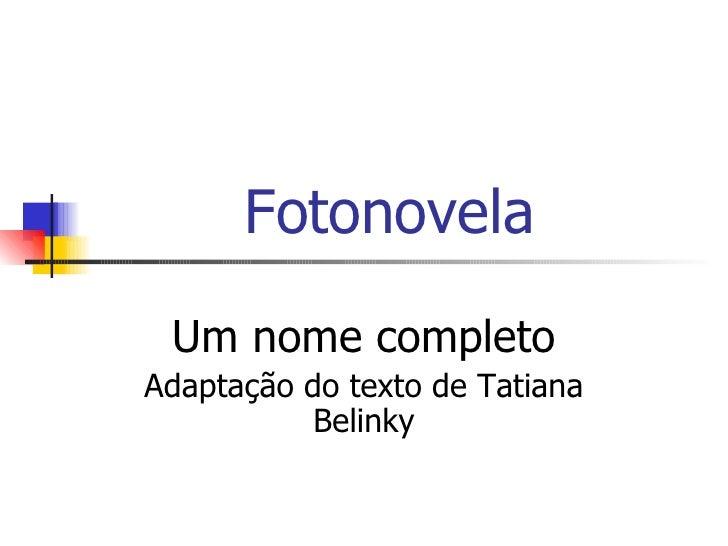 Fotonovela Um nome completo Adaptação do texto de Tatiana Belinky