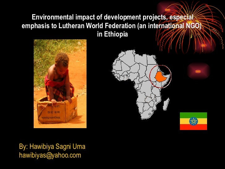 Environmental impact of development projects, especial emphasis to Lutheran World Federation (an international NGO)  in Et...