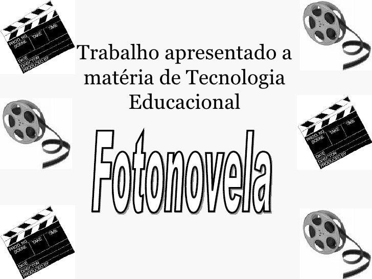 Trabalho apresentado a matéria de Tecnologia Educacional Fotonovela