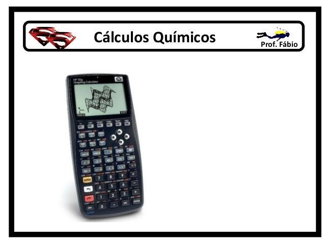 Cálculos Químicos   Prof. Fábio