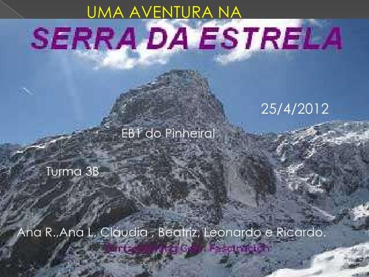 UMA AVENTURA NA                                        25/4/2012                 EB1 do Pinheiral    Turma 3BAna R.,Ana L,...