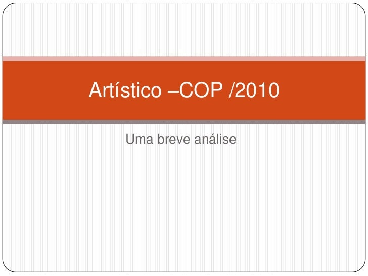 Uma breve análise<br />Artístico –COP /2010<br />
