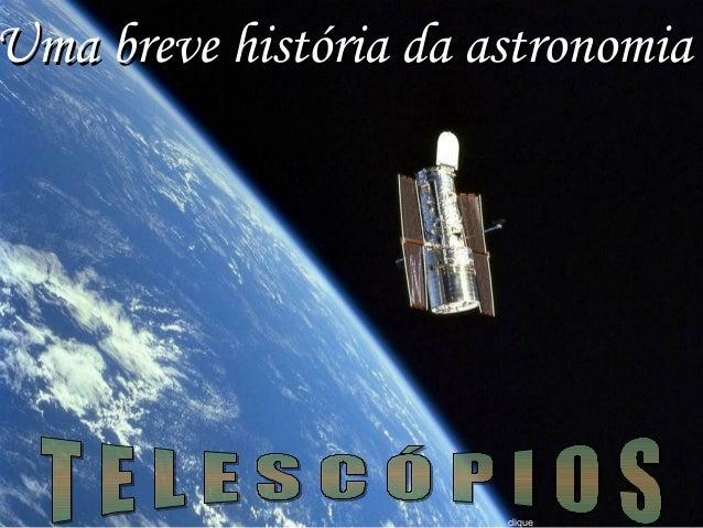 Uma breve história da astronomiaUma breve história da astronomia clique