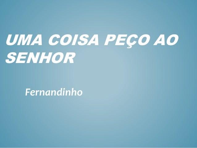 UMA COISA PEÇO AO SENHOR Fernandinho